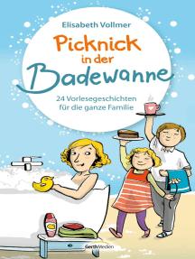 Picknick in der Badewanne: 24 Vorlesegeschichten für die ganze Familie.