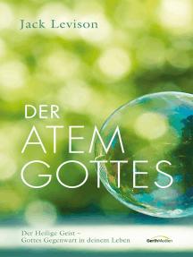 Der Atem Gottes: Der Heilige Geist - Gottes Gegenwart in deinem Leben.