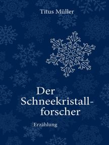 Der Schneekristallforscher: Erzählung.