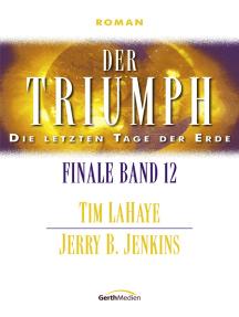 Der Triumph - Finale 12: Die letzten Tage der Erde