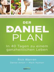 Der Daniel-Plan: In 40 Tagen zu einem ganzheitlichen Leben.