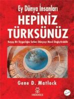 Ey Dünya İnsanları Hepiniz Türksünüz