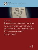 """Rassenhygienische Inhalte im """"Zentralblatt für die gesamte Zahn-, Mund- und Kieferheilkunde"""" (1936-1945)"""