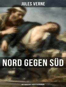 Nord gegen Süd: Historischer Abenteuerroman