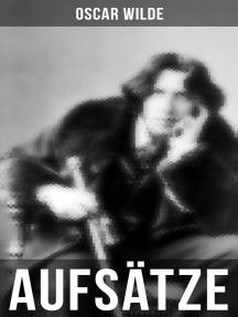 Oscar Wilde: Aufsätze: Der Sozialismus und die Seele des Menschen, Aus dem Zuchthaus zu Reading, Aesthetisches Manifest, Zwei Gespräche von der Kunst und vom Leben