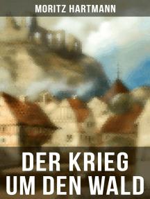 Der Krieg um den Wald: Historischer Roman - Historie aus der Zeit des östreichischen Sueeessionskriegs