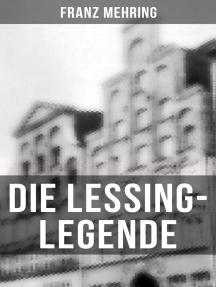 Die Lessing-Legende: Zur Geschichte und Kritik des preußischen Despotismus und der klassischen Literatur