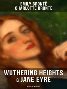 Wuthering Heights & Jane Eyre (Deutsche Ausgabe): Die beliebtesten Liebesgeschichten der Weltliteratur