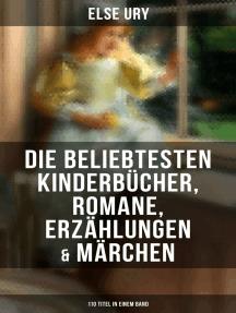 Else Ury: Die beliebtesten Kinderbücher, Romane, Erzählungen & Märchen (110 Titel in einem Band): Nesthäkchen, Professors Zwillinge, Studierte Mädel von heute, Goldblondchen