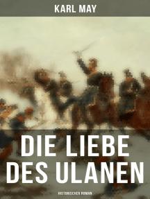 Die Liebe des Ulanen: Historischer Roman: Liebesgeschichte inmitten des politischen Aufruhrs - Eine Geschichte aus der Zeit des deutsch-französischen Krieges 1870/71