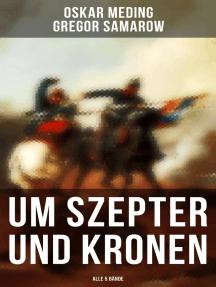 Um Szepter und Kronen (Alle 5 Bände): Historische Romane aus der Zeit des deutsch-französischen Krieges 1870/71