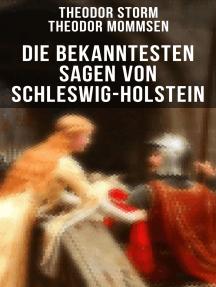Die bekanntesten Sagen von Schleswig-Holstein: Die Abelssage + Die schwarze Greth + Das Glück der Grafen Rantzau + Schacken-Sage + Bredstedter Sage + Friesische Sage...