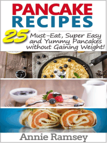 Pancake Recipes: 25 Must-eat, Super Easy and Yummy Pancakes Without Gaining Weight