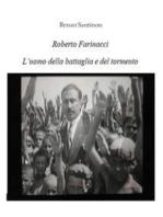 Roberto Farinacci, l'uomo del tormento e della battaglia