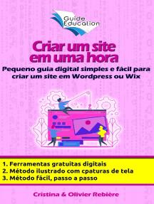 Criar um site gratuito em uma hora: Pequeno guia digital simples e fácil para criar um site em Wordpress ou Wix