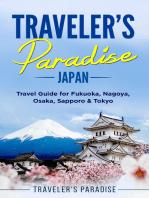 Traveler's Paradise - Japan: Travel Guide for Fukuoka, Nagoya, Osaka, Sapporo & Tokyo