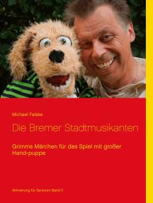 Die Bremer Stadtmusikanten: Grimms Märchen für das Spiel mit großer Handpuppe