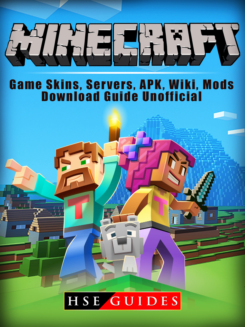 Minecraft Game Skins, Servers, APK, Wiki, Mods, Download Guide Unofficial  by HSE Guides - Read Online