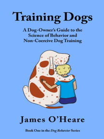 Training Dogs: A Dog Owner's Guide To The Science Of Behavior and Non-Coercive Dog Training