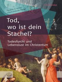 Tod, wo ist dein Stachel?: Todesfurcht und Lebenslust im Christentum