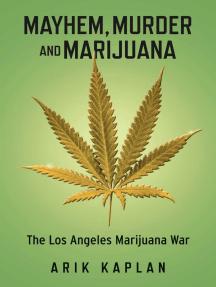 Mayhem, Murder and Marijuana: The Los Angeles Marijuana War