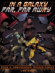 Armageddon Trigger Finger: In a Galaxy Far, Far AwRy, #4