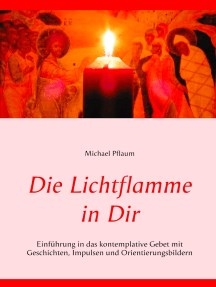 Die Lichtflamme in Dir: Einführung in das kontemplative Gebet mit Geschichten, Impulsen und Orientierungsbildern