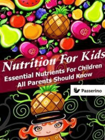 Nutrition for Kids: Essential nutrients for children all parents should know