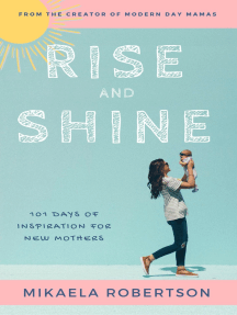 Rise and Shine: 101 Days of Inspiration for New Mothers