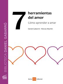 7 herramientas del amor: Cómo aprender a amar