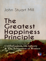 The Greatest Happiness Principle - Utilitarianism, On Liberty & The Subjection of Women
