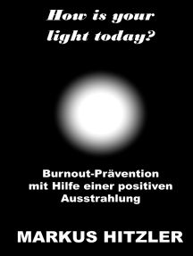 How is your light today?: Burnout-Prävention mit Hilfe einer positiven Ausstrahlung