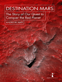 Destination Mars: The Story of our Quest to Conquer the Red Planet