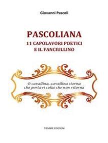 Pascoliana: 11 capolavori poetici e Il fanciullino