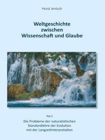 Weltgeschichte zwischen Wissenschaft und Glaube / Teil 2: Die Probleme der naturalistischen Standartlehre der Evolution mit der Langzeitinterpretation