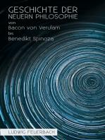 Geschichte der neuern Philosophie von Bacon von Verulam bis Benedikt Spinoza