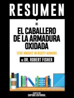 El Caballero De La Armadura Oxidada (The Knight In Rusty Armor) - Resumen Del Libro De Dr. Robert Fisher