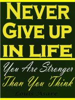 Never Give Up In Life You Are Stronger Than You Think