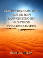 Sermones Para Los Que Se Han Convertido En Nuestros Colaboradores (III)