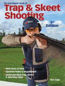The Gun Digest Book of Trap & Skeet Shooting
