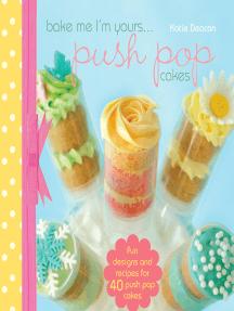 Bake me im Yours… Push Pop Cakes: full book