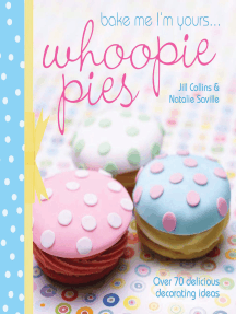 Bake Me I'm Yours... Whoopie Pies: Over 70 Excuses to Bake, Fill and Decorate