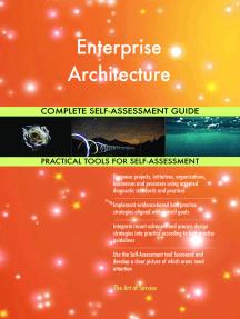 Enterprise Architecture Complete Self-Assessment Guide