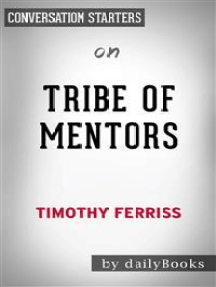 Tribe of Mentors: by Timothy Ferriss | Conversation Starters