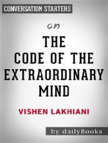 The Code of the Extraordinary Mind: by Vishen Lakhiani | Conversation Starters