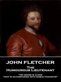 "The Humourous Lieutenant: ""He never is alone that is accompanied with noble thoughts"""