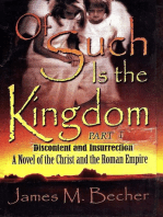 Of Such Is The Kingdom, Part I, Discontent and Insurrection, A Novel of the Christ and the Roman Empire