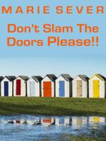 Don't Slam The Doors Please!