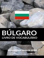 Livro de Vocabulário Búlgaro: Uma Abordagem Focada Em Tópicos