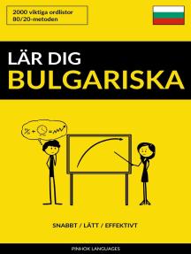 Lär dig Bulgariska: Snabbt / Lätt / Effektivt: 2000 viktiga ordlistor